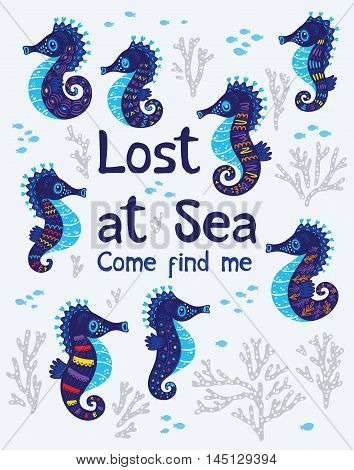 Lost at Sea. Come find me. Quote. The sea bright cartoon card with sea horse, fish and coral. Childish illustration in vector