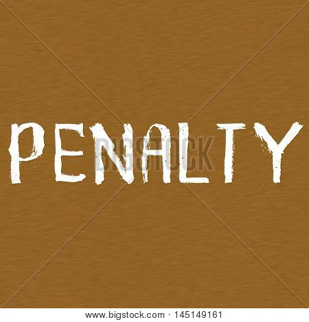 PENALTY white wording on Background Brown wood