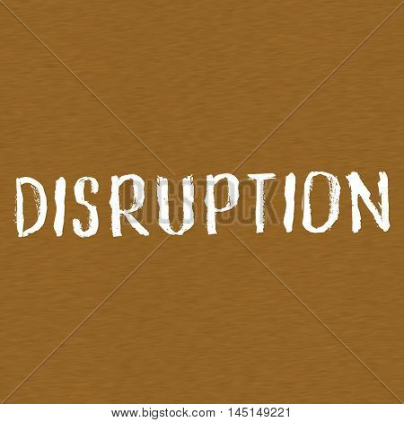DISRUPTION white wording on Background Brown wood