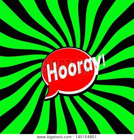 Hooray Red Speech bubbles white wording on Striped sun Green-Black background