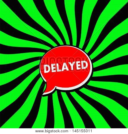 Delayed Red Speech bubbles white wording on Striped sun Green-Black background