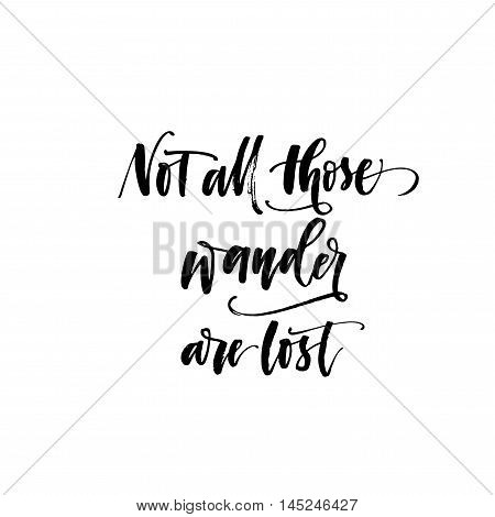 Not all those wander are lost card. Ink illustration. Modern brush calligraphy. Isolated on white background.