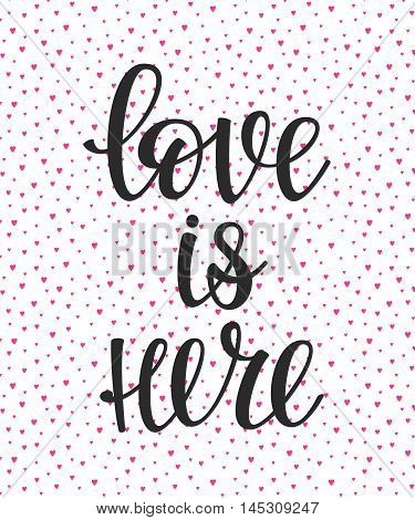 Romantic love lettering. Calligraphy postcard or poster graphic design typography lettering element. Hand written vector calligraphy style valentines day romantic postcard. Love is here