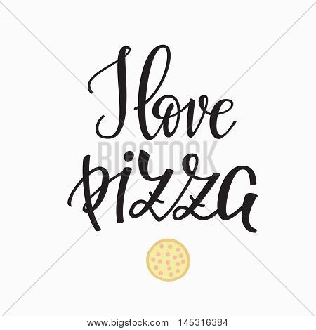 Pizzeria Quote lettering. Calligraphy style Pizza delivery promotion motivation. Poster banner promo graphic design typography. I Love Pizza