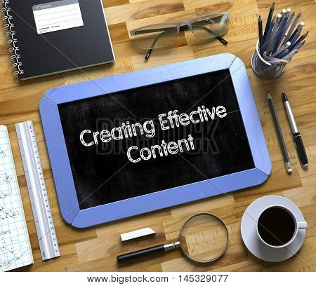 Creating Effective Content Concept on Small Chalkboard. Creating Effective Content Handwritten on Small Chalkboard. 3d Rendering.