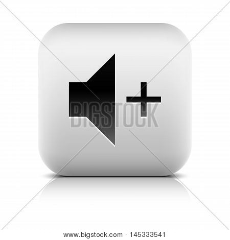 Media player icon with volume increase sign. Rounded square web button with black shadow gray reflection on white background. Series in a stone style. Vector illustration internet design element 8 eps