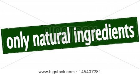 Rubber stamp with text only natural ingredients inside vector illustration