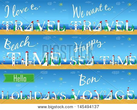 Travel cards. Artistic font. Summer beach. White houses on the coast. Plane in the sky. I love to travel. We want to travel. Beach time. Happy sea time. Hello holidays. Bon voyage. Vector illustration