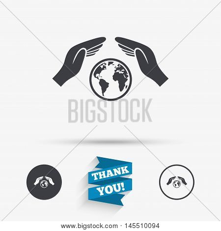 Worldwide insurance sign icon. Hands protect cover symbol. Travel insurance. World peace. Save planet. Flat icons. Buttons with icons. Thank you ribbon. Vector