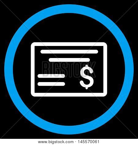 Dollar Cheque vector bicolor rounded icon. Image style is a flat icon symbol inside a circle, blue and white colors, black background.