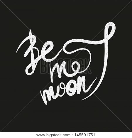 Be my moon hand lettering, vector romantic saying