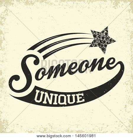 Tee shirt graphic design with phrase Someone unique, monochrome print stamp, t shirt typography emblem, vector