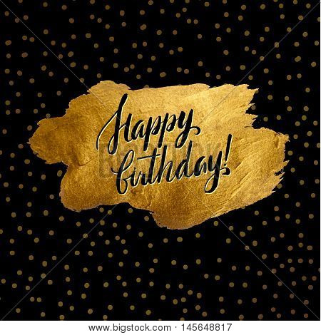Metallic foil shining calligraphy Happy Birthday poster. Vector Gold Print Paint Stain Design