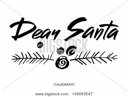 Dear Santa words. Brush lettering text. Modern brush calligraphy, Isolated on white background. Vector design