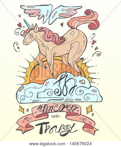 Cute  magic unicorn vector illustration.Hand draw color winged  unicorn on  a cloud with the sunset.In Unicorn we trust hand draw calligraphy.
