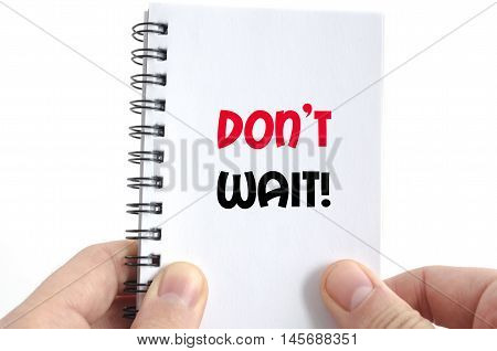 Don't wait text concept isolated over white background