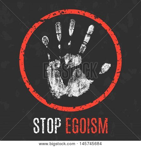 Vector conceptual social illustration in grunge style. Stop egoism sign