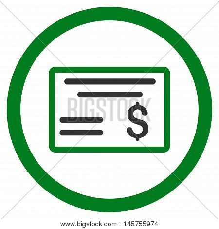 Dollar Cheque rounded icon. Vector illustration style is flat iconic bicolor symbol, green and gray colors, white background.