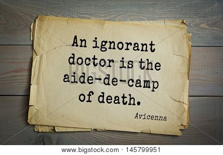 Aphorism by Avicenna (980-1037), a Persian scholar and doctor.An ignorant doctor is the aide-de-camp of death.