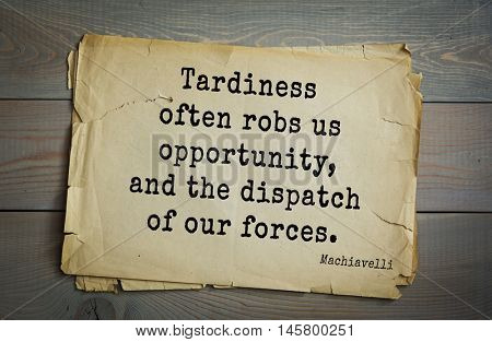 Aphorism by Machiavelli (1469-1527), Italian thinker, philosopher, writer, politician. Tardiness often robs us opportunity, and the dispatch of our forces.