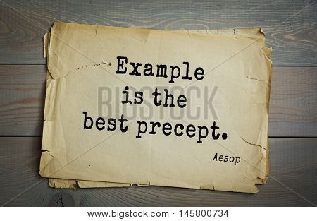 Aphorism by Aesop,  ancient Greek poet and fabulist.Example is the best precept.