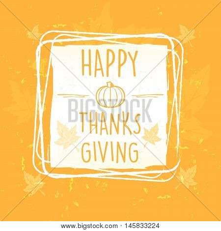 happy thanksgiving in frame with pumpkin and leaves over orange old paper background, seasonal concept, vector