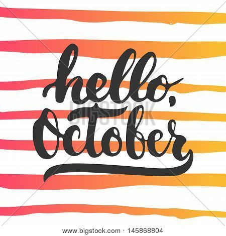 Hand drawn typography lettering phrase Hello, October isolated on the striped background. Fun brush calligraphy inscription for photo overlays, greeting and invitation card or t-shirt print design.