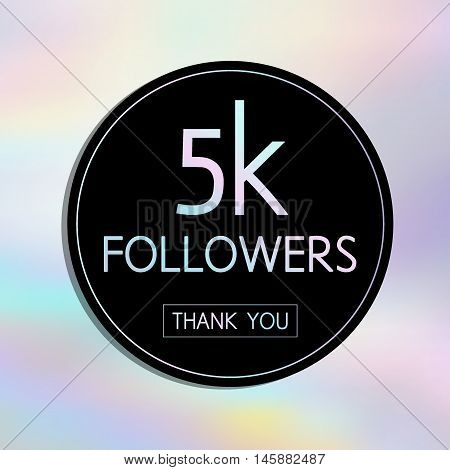 Vector Thank You 5 K Followers Card.template For Social Networks, Blogs. Holographic Background