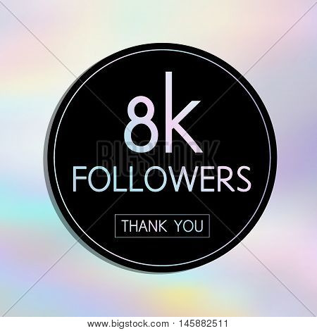 Vector Thank You 8 K Followers Card.template For Social Networks, Blogs. Holographic Background
