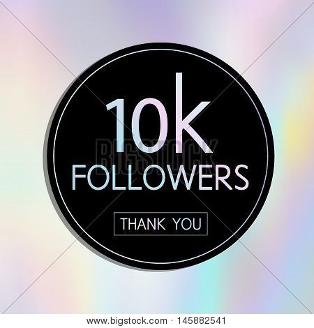 Vector Thank You 10 K Followers Card.template For Social Networks, Blogs. Holographic Background