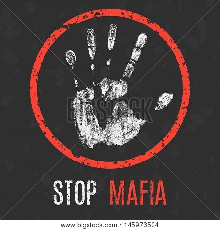 Conceptual vector illustration. Global problems of humanity. Stop Mafia sign.