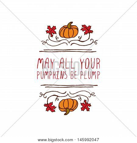 Hand-sketched typographic element with pumpkin, maple leaves and text on white background. May all your pumpkins be plump