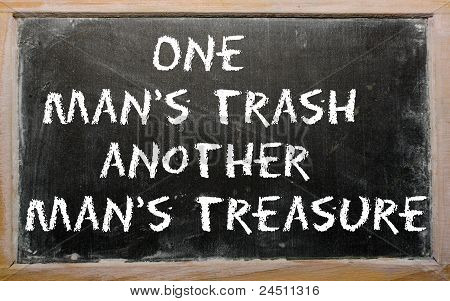 """Proverb """"one Man's Trash Is Another Man's Treasure"""" Written On A Blackboard"""