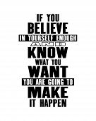 Inspiring Motivation Quote With Text If You Believe In Yourself Enough And Know What You Want You Ar poster