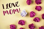 Conceptual Hand Writing Showing I Love Mom Motivational Call. Business Photo Showcasing Good Feeling poster