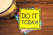 Text Sign Showing Do It Today Motivational Call. Conceptual Photo Start Working Doing Something Need poster