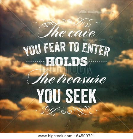 "Quote Typographical Background, vector design. ""The cave you fear to enter holds the treasure you seek"""