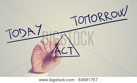 Act Today Or Leave For Tomorrow