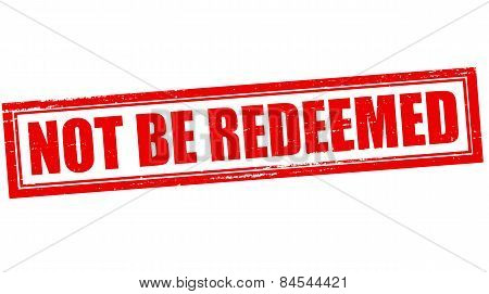 Not Be Redeemed