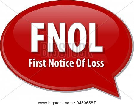 word speech bubble illustration of business acronym term FNOL First Notice Of Loss