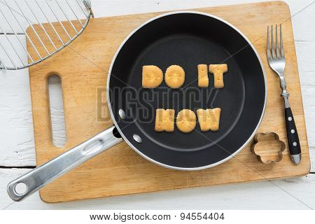 Alphabet Crackers Quote Do It Now Putting In Pan