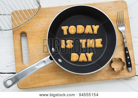 Cookie Biscuits Quote Today Is The Day In Frying Pan