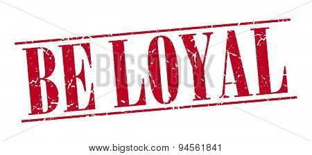 Be Loyal Red Grunge Vintage Stamp Isolated On White Background