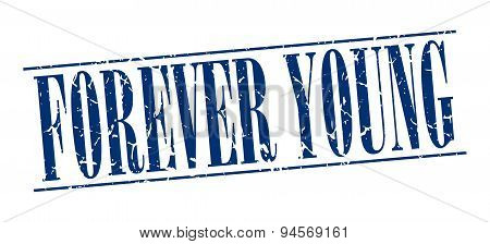 Forever Young Blue Grunge Vintage Stamp Isolated On White Background
