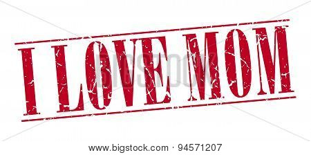 I Love Mom Red Grunge Vintage Stamp Isolated On White Background