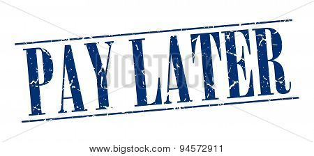 Pay Later Blue Grunge Vintage Stamp Isolated On White Background
