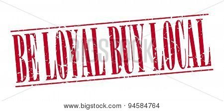 Be Loyal Buy Local Red Grunge Vintage Stamp Isolated On White Background