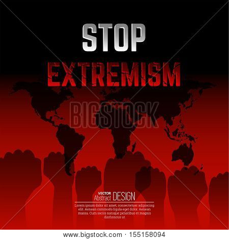 The vector illustration Feet extremism against the background of the world map. Extremism won't pass. The mankind is in danger. The people against the extremist organizations bands. The fists raised up expressing a protest.