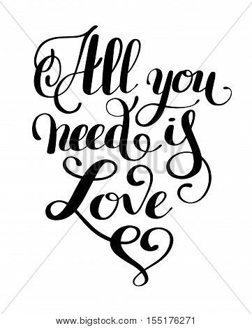 all you need is love handwritten inscription calligraphic lettering design, vintage print vector illustration