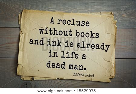 Top 15 quotes by  Alfred Bernhard Nobel - Swedish chemist, engineer, inventor, businessman, and philanthropist.A recluse without books and ink is already in life a dead man.